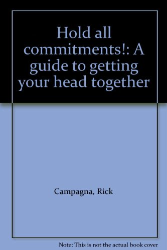 Hold all commitments!: A guide to getting your head together: Campagna, Rick
