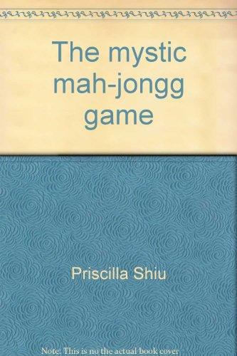 The mystic mah-jongg game (An Exposition-banner book): Priscilla Shiu