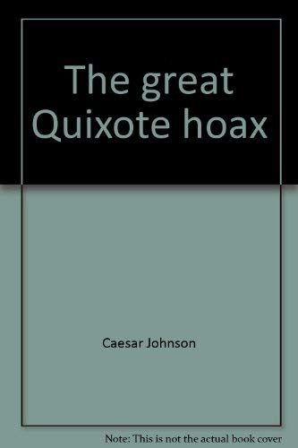 9780682475846: The great Quixote hoax;: Or, Why wasn't Cervantes burned at the stake?