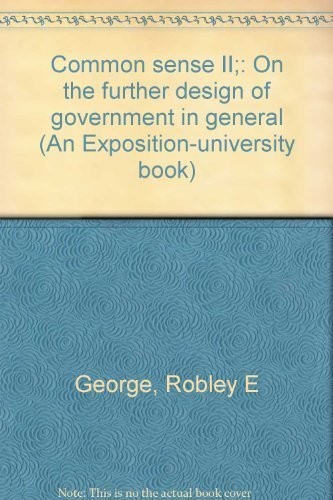 Common sense II;: On the further design of government in general (An Exposition-university book): ...