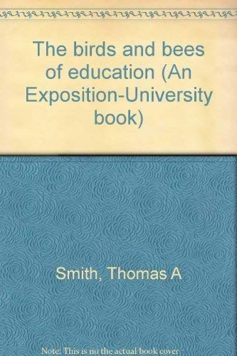 The Birds and Bees of Education (An Exposition-University Book): Smith, Thomas A.