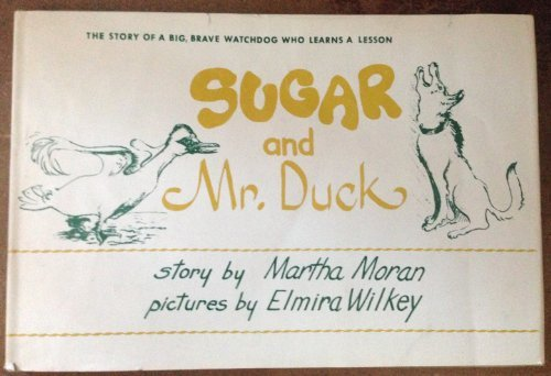 Sugar and Mr. Duck: Martha Moran Illustrated by Elmira Wilkey