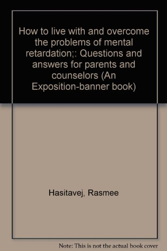 How to live with and overcome the problems of mental retardation;: Questions and answers for ...