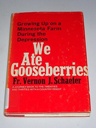 WE ATE GOOSEBERRIES: SCHAEFER, FR. VERNON J.