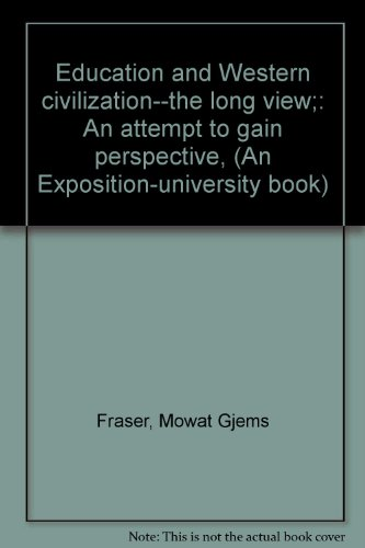 Education and Western civilization--the long view;: An attempt to gain perspective, (An ...
