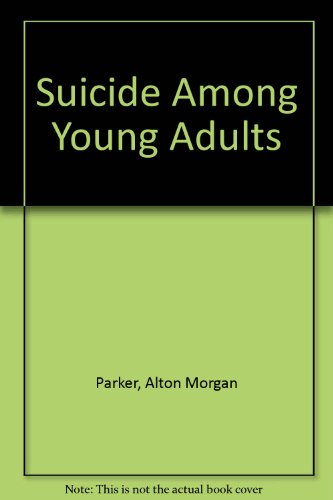 Suicide Among Young Adults (An Exposition-university book): Parker, Alton Morgan
