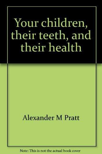 Your children, their teeth, and their health: Pratt, Alexander M