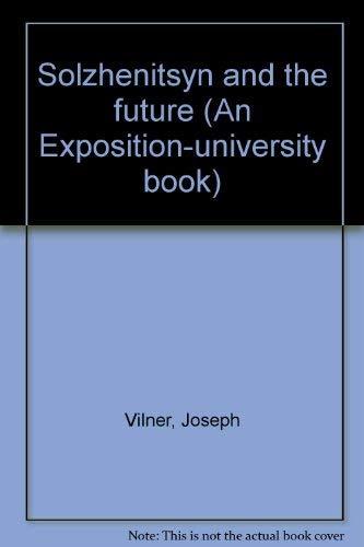 Solzhenitsyn and the future (An Exposition-university book): Vilner, Joseph
