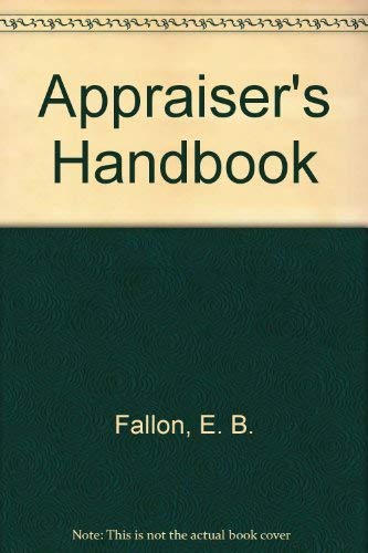 The Appraiser's Handbook: A Unique Guide to: Fallon, E. B.