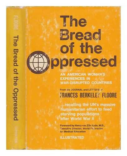 The Bread of the Oppressed: An American Woman's Experiences in War-Disrupted Countries: Floore,...