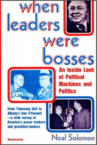 WHEN LEADERS WERE BOSSES An Inside Look at Political Machines and Politics