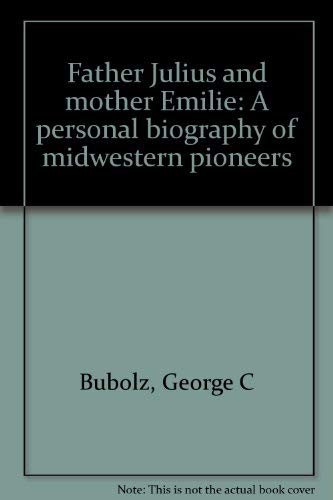 Father Julius and Mother Emilie: A personal: Bubolz, George C