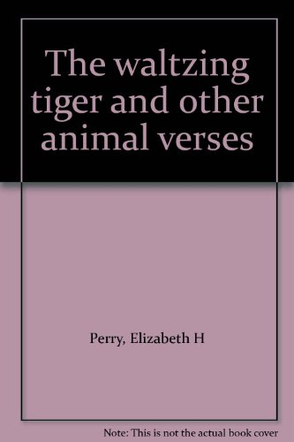 The Waltzing Tiger and Other Animal Verses: Perry, Elizabeth H.