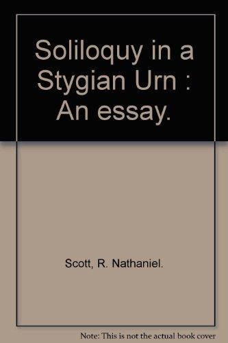 Soliloquy in a Stygian Urn: an Essay: Scott, R. Nathaniel