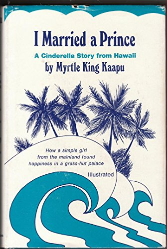 I Married a Prince: A Cinderella Story from Hawaii: Kaapu, Myrtle King
