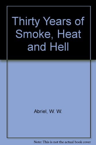 THIRTY YEARS OF SMOKE, HEAT AND HELL: Abriel, Battalion Chief