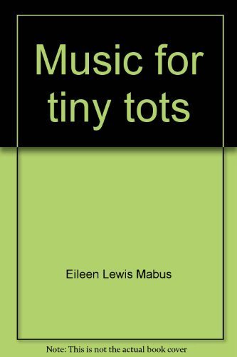 9780682487191: Music for tiny tots: A teacher's manual for group teaching four- and five-year olds