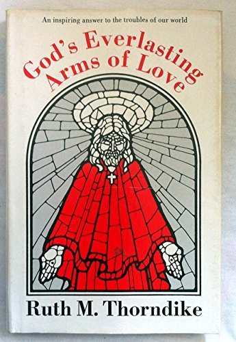 God's everlasting arms of love: Ruth M Thorndike