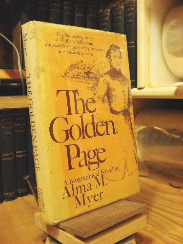 GOLDEN PAGE: A Biographical Novel/The Fascinating Story of William Beaumont, ...