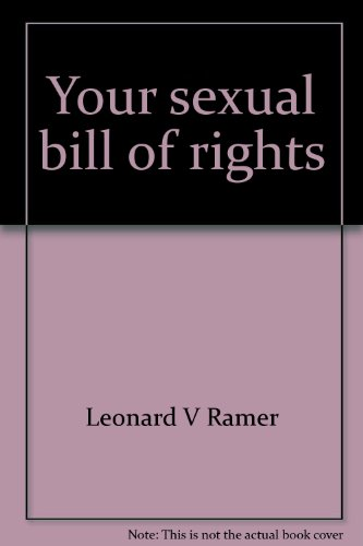 YOUR SEXUAL BILL OF RIGHTS -AN ANALYSIS OF THE HARMFUL EFFECTS OF SEXUAL PROHIBITIONS: Ramer, L. V.