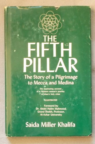 The Fifth Pillar : The Story of a Pilgrimage to Mecca and Medina: Khalifa, Saida M.