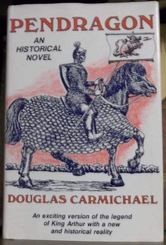 PENDRAGON: AN HISTORICAL NOVEL. (FIRST EDITION): Carmichael, Douglas