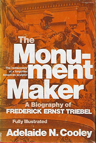 9780682490511: Monument Maker: A Biography of Frederick Ernst Triebel