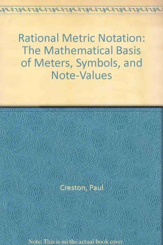 9780682490528: Rational Metric Notation: The Mathematical Basis of Meters, Symbols, and Note-Values (An Exposition-University book)