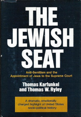The Jewish Seat: Anti-Semitism and the Appointment of Jews to the Supreme Court: Thomas Karfunkel, ...