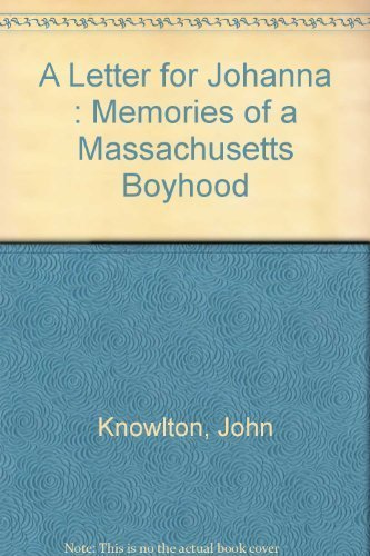 A Letter for Johanna : Memories of: John Knowlton