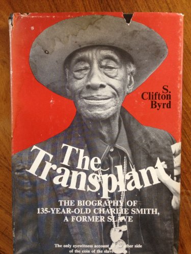 9780682491242: The Transplant: The Biography of 135-Year-Old Charlie Smith, a Former Slave