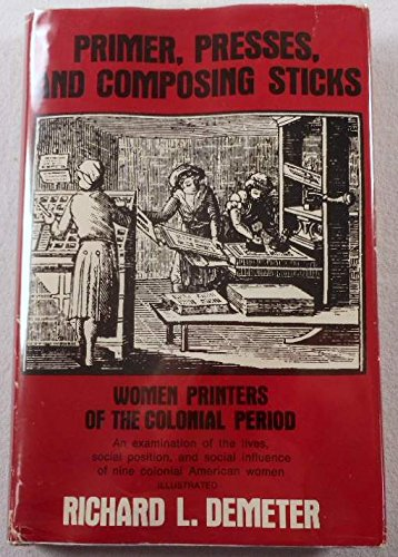 9780682491952: Primer Presses and Composing Sticks: Women Printers of the Colonial Period (An Exposition-University book)