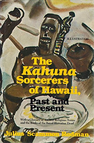 The Kahuna Sorcerers of Hawaii, Past and Present: With a Glossary of Ancient Religious Terms and ...