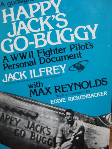 Happy Jack's Go-Buggy: A WW II Fighter Pilot's Personal Document: Ilfrey, Jack; Reynolds,...