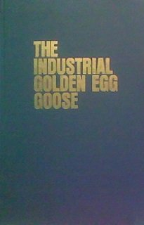 THE INDUSTRIAL GOLDEN EGG GOOSE