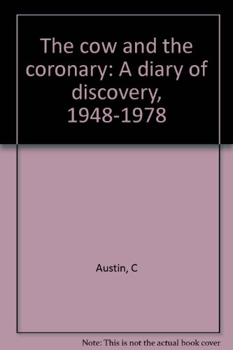 The cow and the coronary: A diary of discovery, 1948-1978: Austin, C