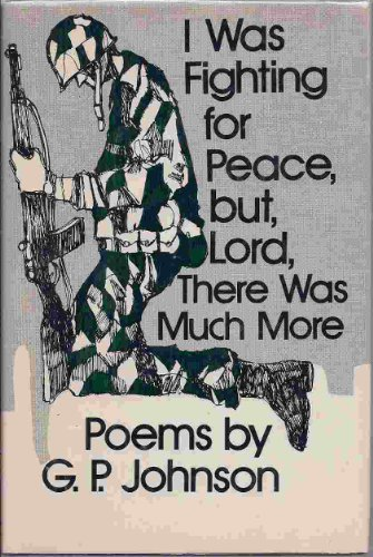 I Was Fighting for Peace, But, Lord, There Was Much More.: JOHNSON, G. P.