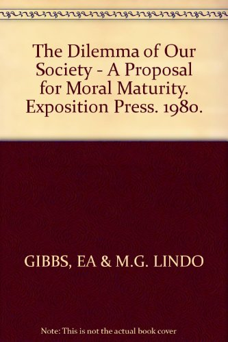 The dilemma of our society: A proposal for moral maturity: Gibbs, Errol Alexander