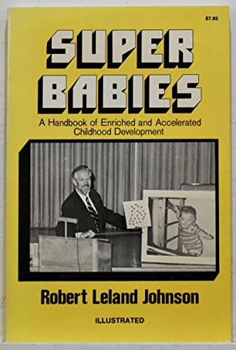 9780682496803: Super Babies: A Handbook of Enriched and Accelerated Childhood Development