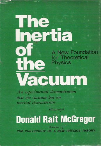 The inertia of the vacuum: A new foundation for theoretical physics: McGregor, Donald Rait