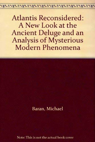 9780682497619: Atlantis Reconsidered: A New Look at the Ancient Deluge and an Analysis of Mysterious Modern Phenomena