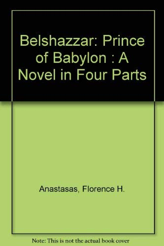 Belshazzar: Prince of Babylon : A Novel in Four Parts