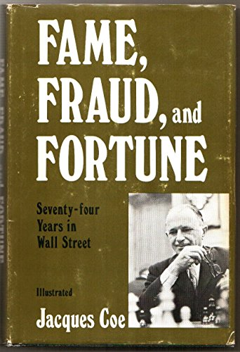 Fame, Fraud, and Fortune: Seventy-Four Years in: Coe, Jacques