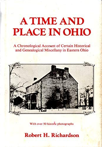 9780682499316: A Time and Place in Ohio: A Chronological Account of Certain Historical and Genealogical Miscellany in Eastern Ohio