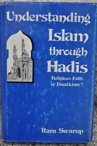 9780682499484: Understanding Islam through Hadis: Religious Faith or Fanaticism?