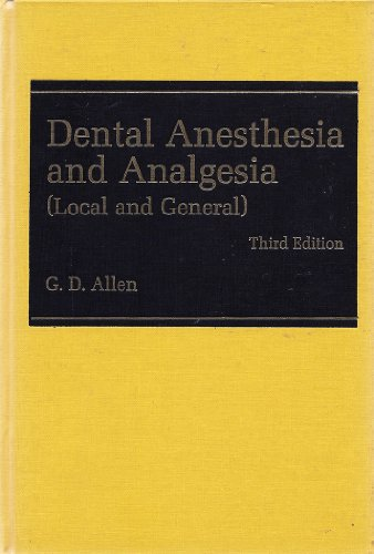 Dental Anesthesia and Analgesia: Local and General: Allen, Gerald D.