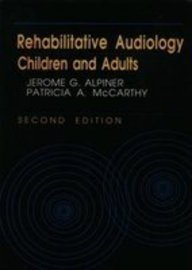 Rehabilitative Audiology: Children and Adults: Jerome G. Alpiner;