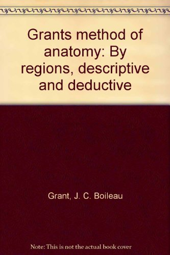 Grants method of anatomy: By regions, descriptive: J. C. Boileau