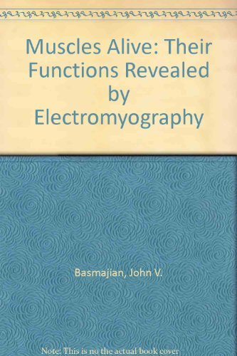 MUSCLES ALIVE. Their Functions Revealed By Electromyography. Fourth Edition