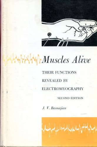 Muscles Alive: Their Functions Revealed by Electromyography: John V. Basmajian;